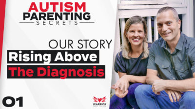 Rising Above The Autism Diagnosis - Our Story & How It Can Help You